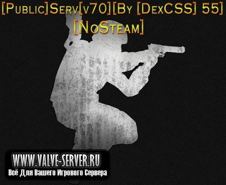 [Public]Serv[v70][By [DexCSS] 55][NoSteam]