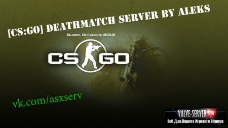 [CS:GO] Deathmatch SERVER by aleks